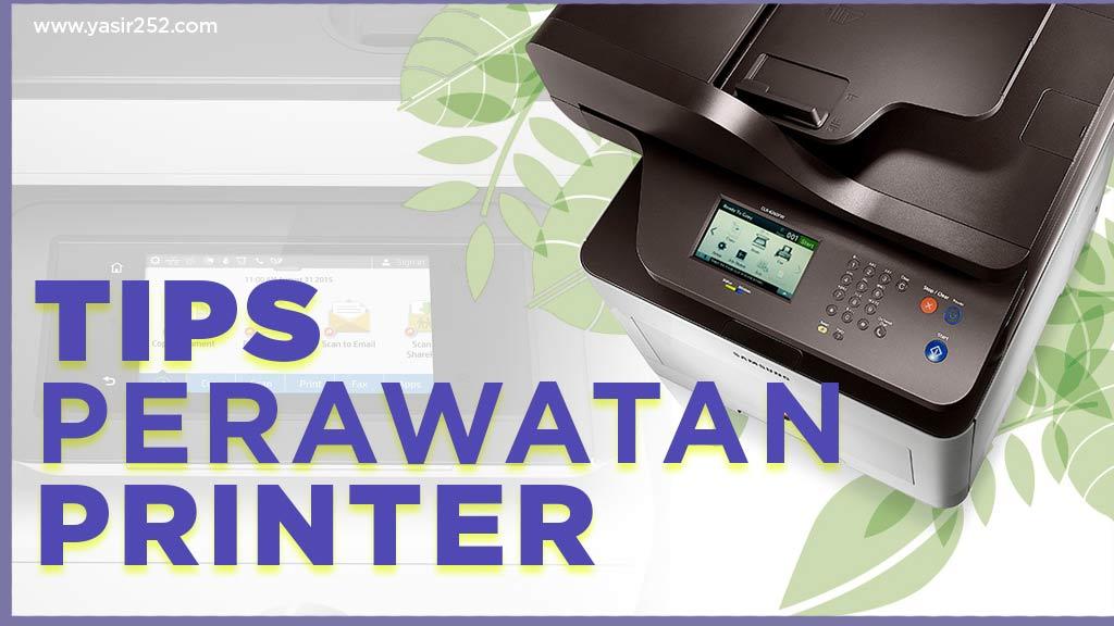 Tips Merawat Printer dan Perawatan Printer