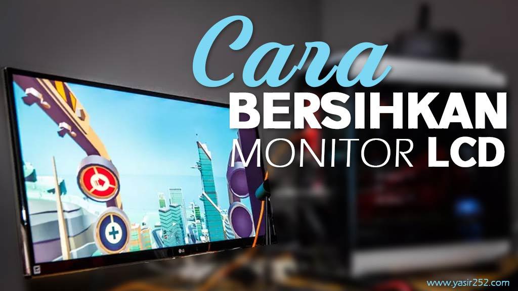 Cara Membersihkan Layar Monitor LCD Yang Benar