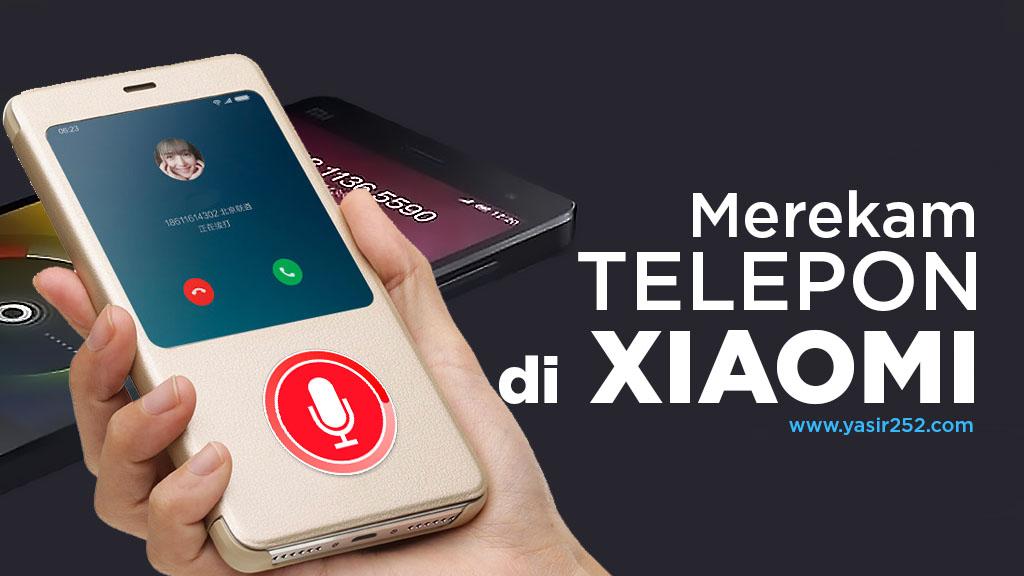 Cara Merekam Telepon Di Xiaomi Smartphone Otomatis Yasir252
