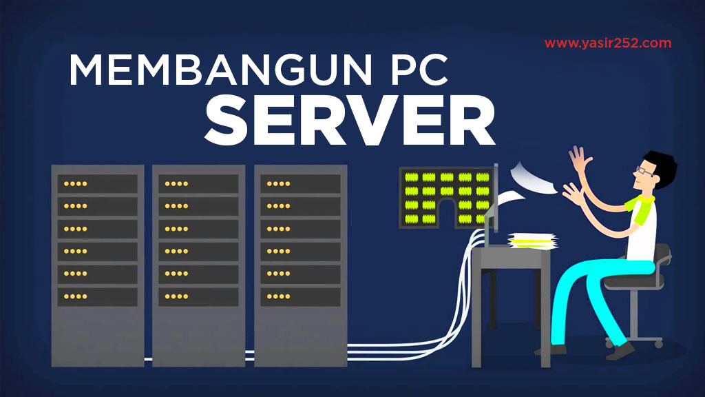 Tips Membangun Komputer Server Terbaik
