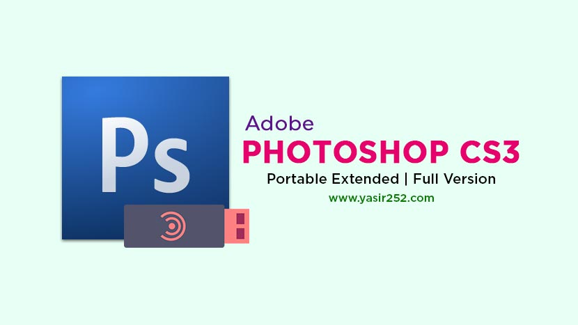 Adobe Photoshop CS3 Portable Free Download [GD] | YASIR252