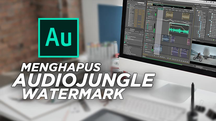 Cara Menghilangkan Suara AudioJungle Watermark Adobe Audition
