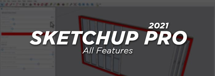 Sketchup Pro 2021 Full Features Overview